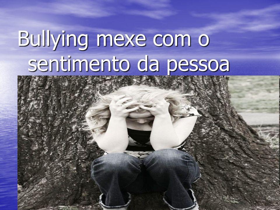 Bullying mexe com o sentimento da pessoa