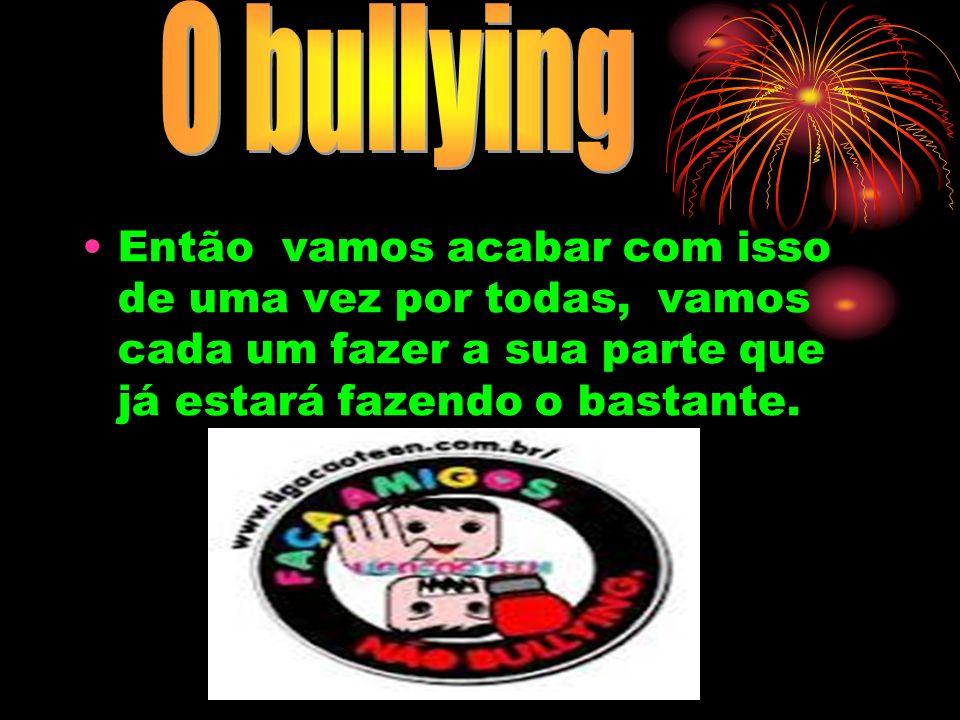 O bullying verbal é quando o agressor xinga alguém de um apelido que a vítima não gosta.