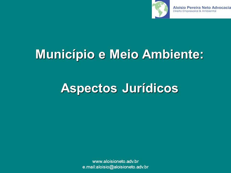 www.aloisioneto.adv.br e.mail:aloisio@aloisioneto.adv.br Município e Meio Ambiente: Aspectos Jurídicos