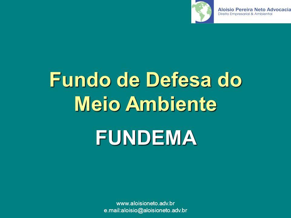 www.aloisioneto.adv.br e.mail:aloisio@aloisioneto.adv.br Fundo de Defesa do Meio Ambiente FUNDEMA