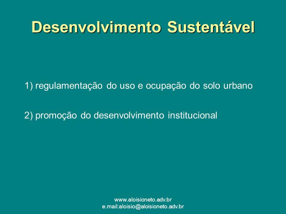 www.aloisioneto.adv.br e.mail:aloisio@aloisioneto.adv.br Desenvolvimento Sustentável 1) regulamentação do uso e ocupação do solo urbano 2) promoção do