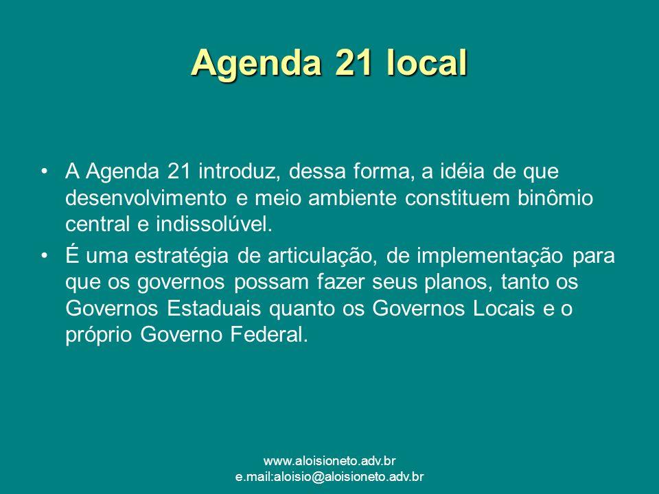 www.aloisioneto.adv.br e.mail:aloisio@aloisioneto.adv.br Agenda 21 local A Agenda 21 introduz, dessa forma, a idéia de que desenvolvimento e meio ambi