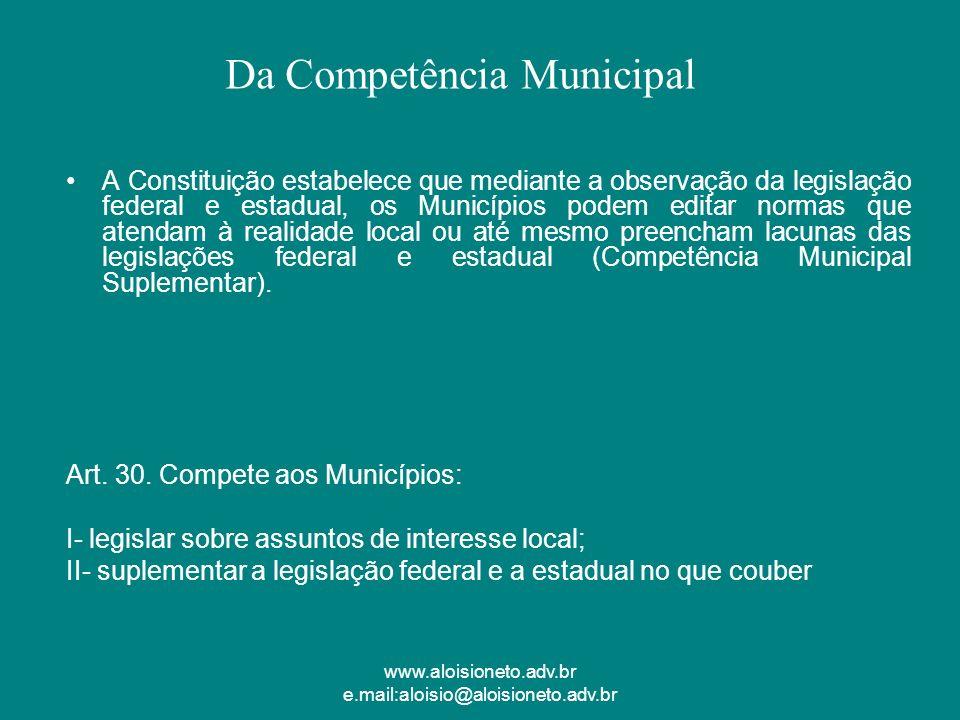 www.aloisioneto.adv.br e.mail:aloisio@aloisioneto.adv.br A Constituição estabelece que mediante a observação da legislação federal e estadual, os Muni