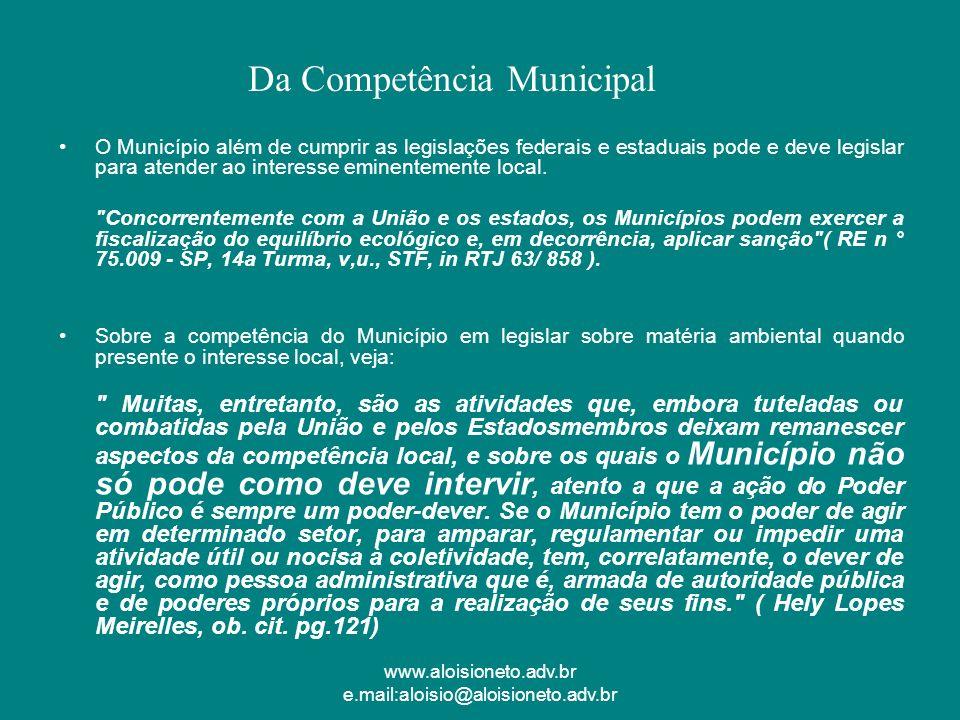 www.aloisioneto.adv.br e.mail:aloisio@aloisioneto.adv.br O Município além de cumprir as legislações federais e estaduais pode e deve legislar para ate