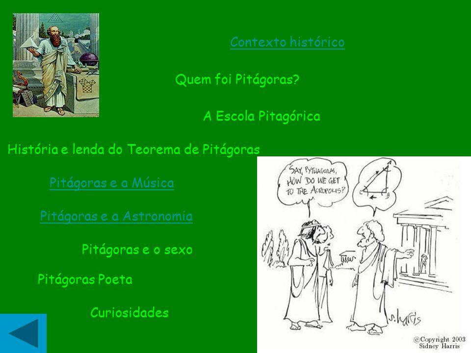 Quem foi Pitágoras? A Escola Pitagórica História e lenda do Teorema de Pitágoras Pitágoras e a Música Pitágoras e o sexo Contexto histórico Curiosidad