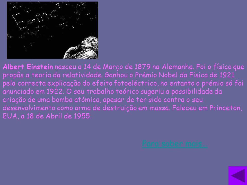 Albert Einstein nasceu a 14 de Março de 1879 na Alemanha. Foi o físico que propôs a teoria da relatividade. Ganhou o Prémio Nobel da Física de 1921 pe