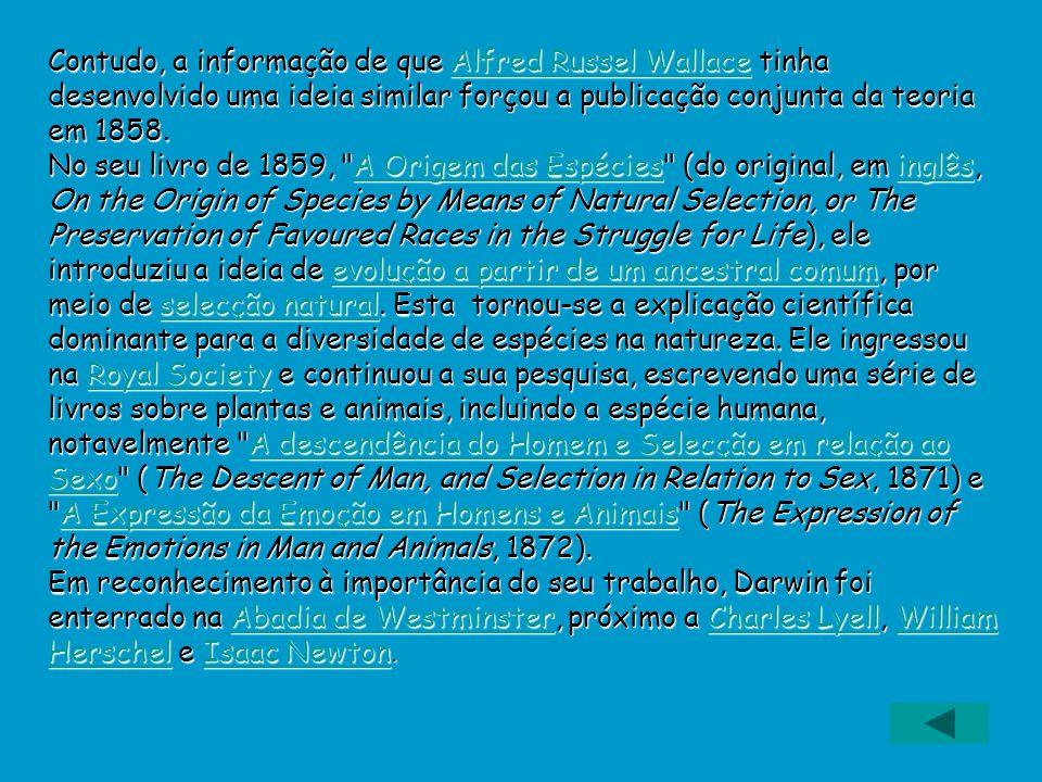 Contudo, a informação de que Alfred Russel Wallace tinha desenvolvido uma ideia similar forçou a publicação conjunta da teoria em 1858. Alfred Russel