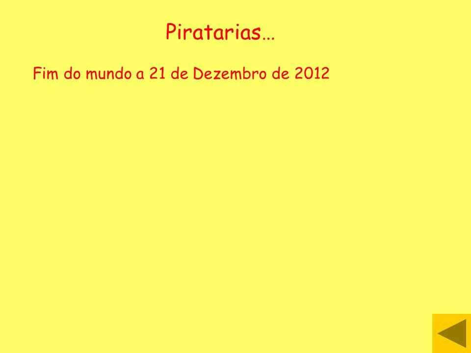 Piratarias… Fim do mundo a 21 de Dezembro de 2012