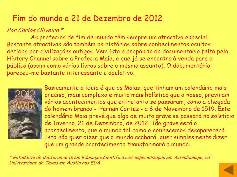Fim do mundo a 21 de Dezembro de 2012 Por Carlos Oliveira * As profecias de fim de mundo têm sempre um atractivo especial. Bastante atractivas são tam