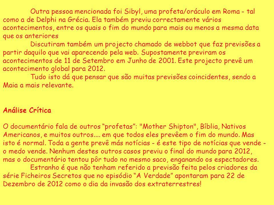Outra pessoa mencionada foi Sibyl, uma profeta/oráculo em Roma - tal como a de Delphi na Grécia. Ela também previu correctamente vários acontecimentos