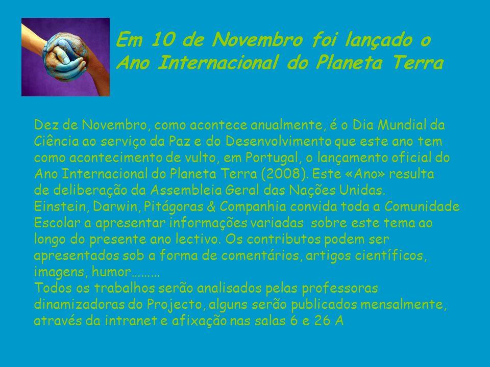 Dez de Novembro, como acontece anualmente, é o Dia Mundial da Ciência ao serviço da Paz e do Desenvolvimento que este ano tem como acontecimento de vu