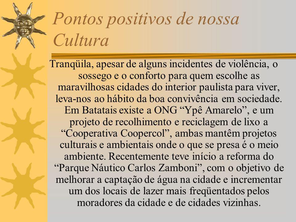 Pontos positivos de nossa Cultura A origem do nome de nossa cidade é incerto, uma das teorias diz que o nome teria se originado devido a plantações de