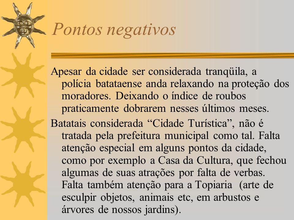 Pontos positivos de nossa Cultura Tranqüila, apesar de alguns incidentes de violência, o sossego e o conforto para quem escolhe as maravilhosas cidade