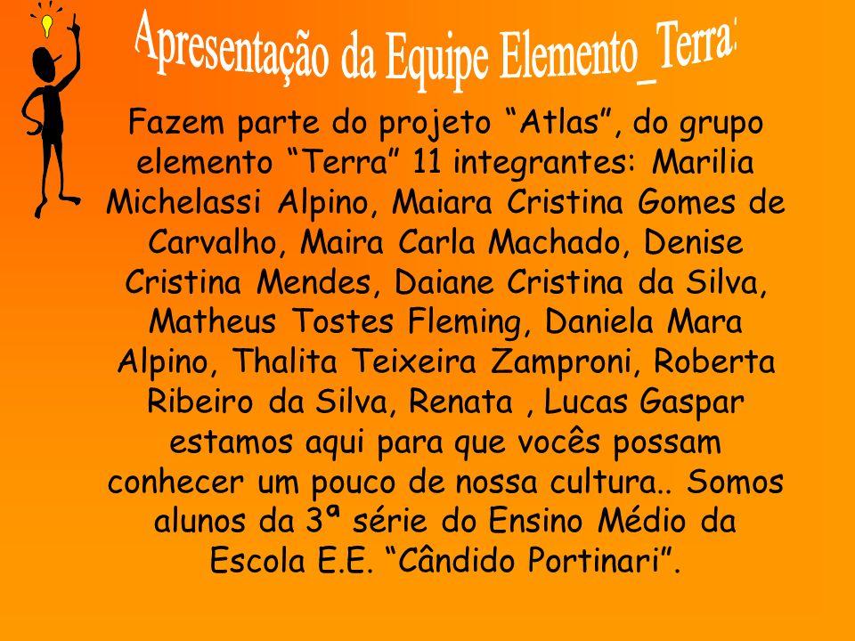 Fazem parte do projeto Atlas, do grupo elemento Terra 11 integrantes: Marilia Michelassi Alpino, Maiara Cristina Gomes de Carvalho, Maira Carla Machad