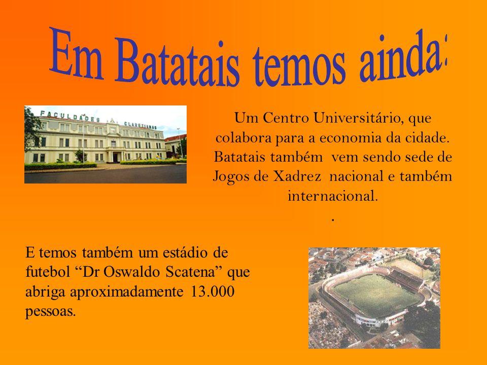 Um Centro Universitário, que colabora para a economia da cidade. Batatais também vem sendo sede de Jogos de Xadrez nacional e também internacional.. E