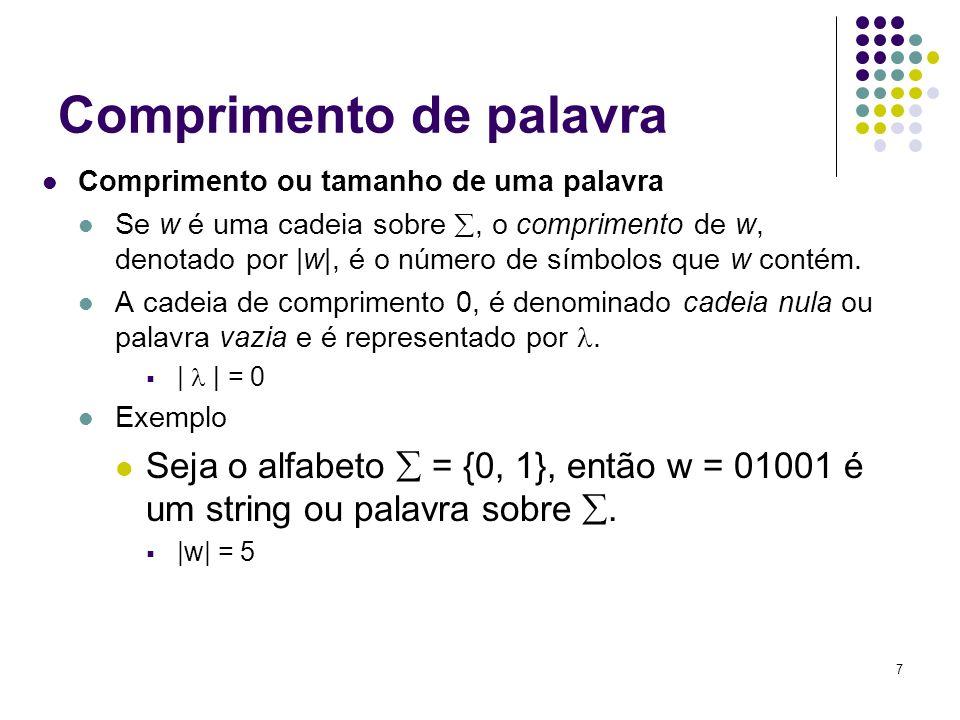 7 Comprimento de palavra Comprimento ou tamanho de uma palavra Se w é uma cadeia sobre, o comprimento de w, denotado por |w|, é o número de símbolos q