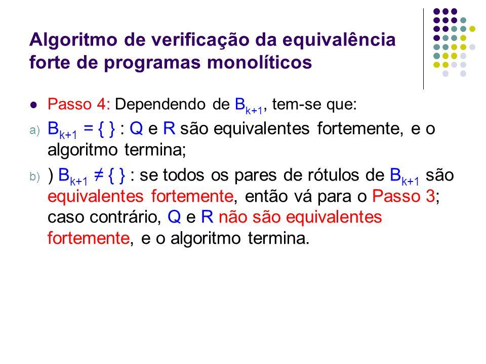 Exemplo Considere os programas monolíticos Q e R especificados na forma de fluxogramas.