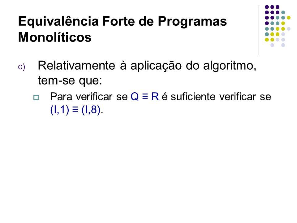 Equivalência Forte de Programas Monolíticos c) Relativamente à aplicação do algoritmo, tem-se que: Passo 2: como 1 e 8 são rótulos equivalentes fortemente, então: B 0 = {(1, 8)}