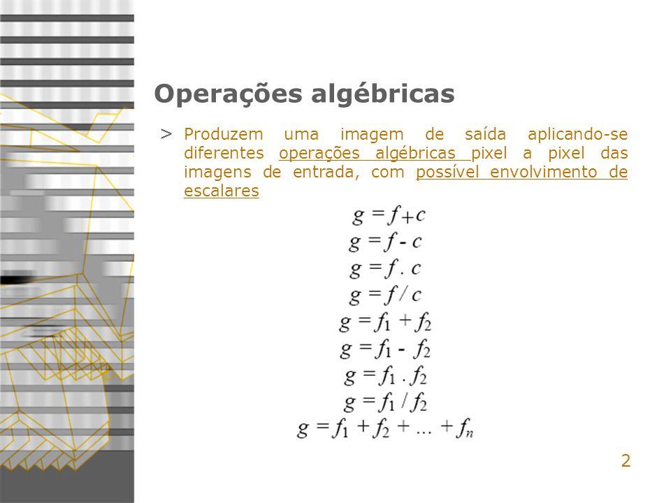 2 Operações algébricas > Produzem uma imagem de saída aplicando-se diferentes operações algébricas pixel a pixel das imagens de entrada, com possível envolvimento de escalares