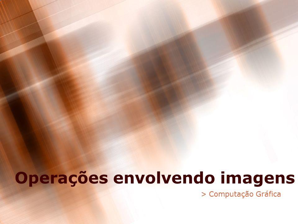 Operações envolvendo imagens > Computação Gráfica