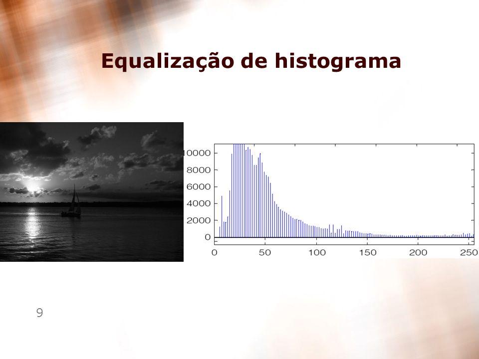 10 Equalização de histograma >Imagem com distribuição de níveis de cinza uniforme >Útil para realçar diferenças sutis entre níveis de cinza próximos e leva, em muitos casos, a um aumento substancial no nível de detalhes perceptíveis.