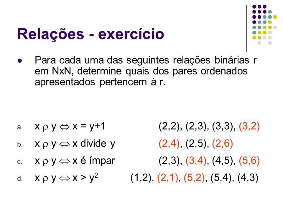Relações - exercício Para cada uma das seguintes relações binárias r em NxN, determine quais dos pares ordenados apresentados pertencem à r. a. x y x