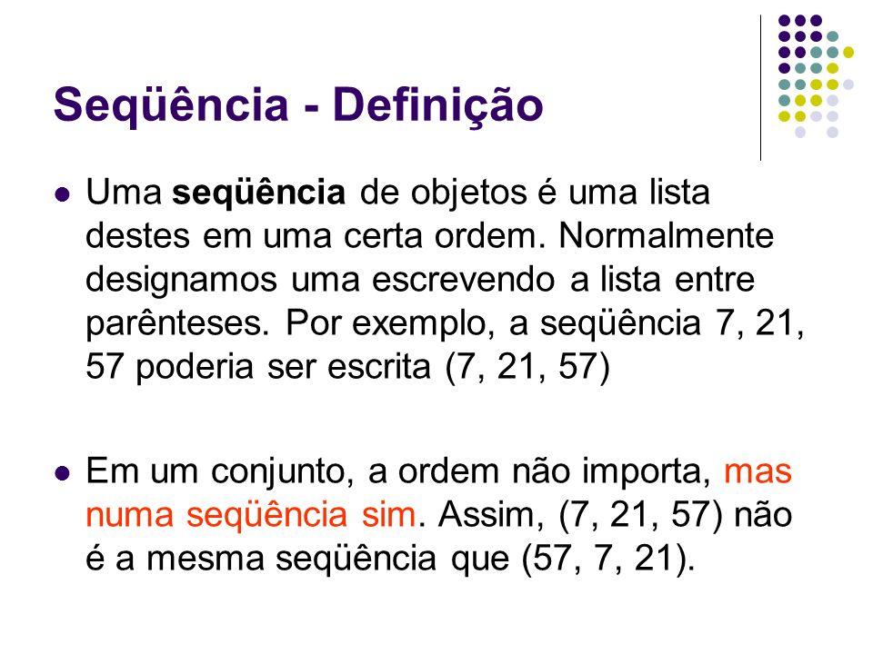 Seqüência - Definição Uma seqüência de objetos é uma lista destes em uma certa ordem. Normalmente designamos uma escrevendo a lista entre parênteses.