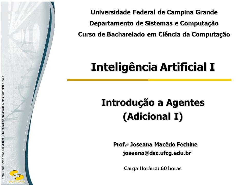 DSC/CCT/UFCG Fonte: José Francisco Salm Junior (Diretor de Engenharia de Sistemas Instituto Stela) Inteligência Artificial I Introdução a Agentes (Adi