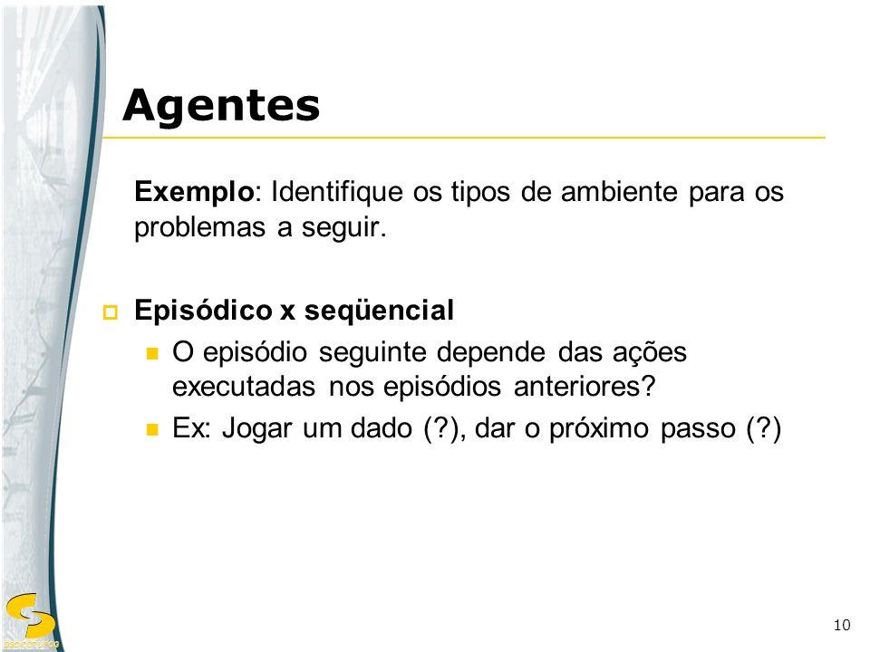 DSC/CCT/UFCG 10 Exemplo: Identifique os tipos de ambiente para os problemas a seguir. Episódico x seqüencial O episódio seguinte depende das ações exe