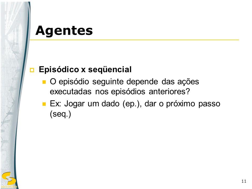DSC/CCT/UFCG 11 Episódico x seqüencial O episódio seguinte depende das ações executadas nos episódios anteriores? Ex: Jogar um dado (ep.), dar o próxi