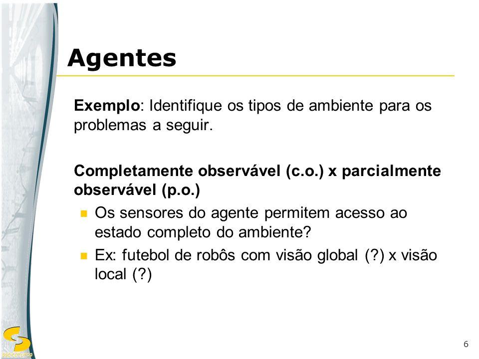 DSC/CCT/UFCG 6 Exemplo: Identifique os tipos de ambiente para os problemas a seguir. Completamente observável (c.o.) x parcialmente observável (p.o.)