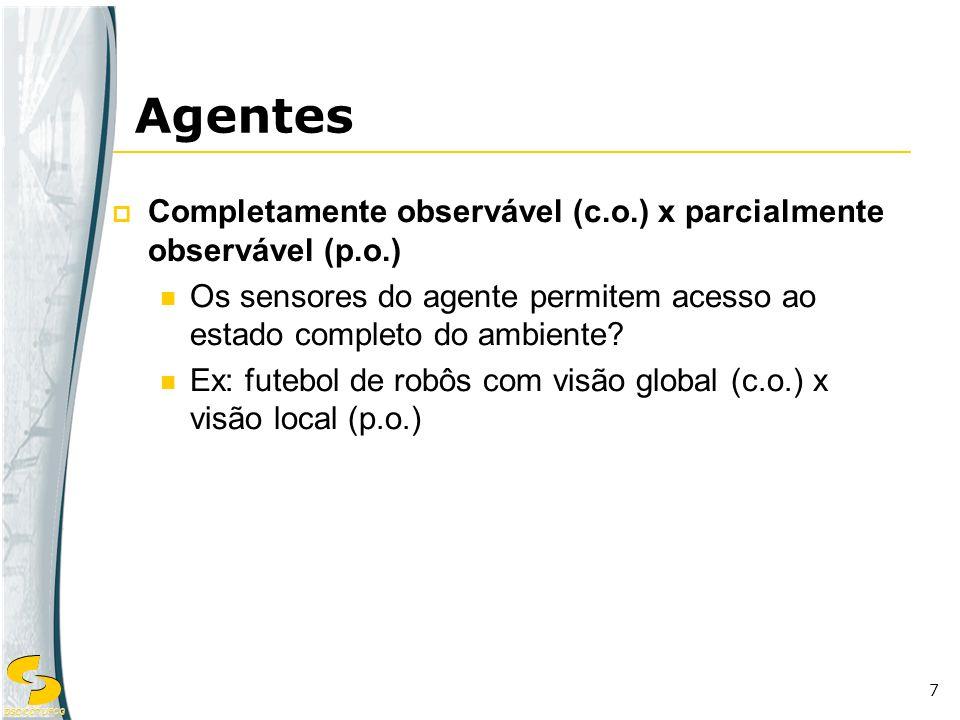 DSC/CCT/UFCG 7 Completamente observável (c.o.) x parcialmente observável (p.o.) Os sensores do agente permitem acesso ao estado completo do ambiente?