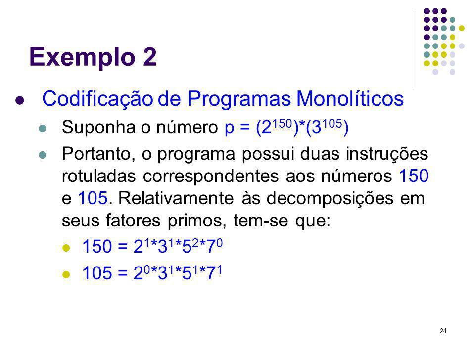 24 Exemplo 2 Codificação de Programas Monolíticos Suponha o número p = (2 150 )*(3 105 ) Portanto, o programa possui duas instruções rotuladas corresp