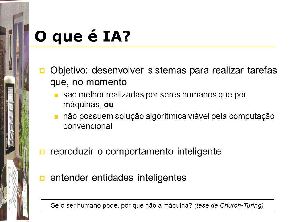 O que é IA? Objetivo: desenvolver sistemas para realizar tarefas que, no momento são melhor realizadas por seres humanos que por máquinas, ou não poss