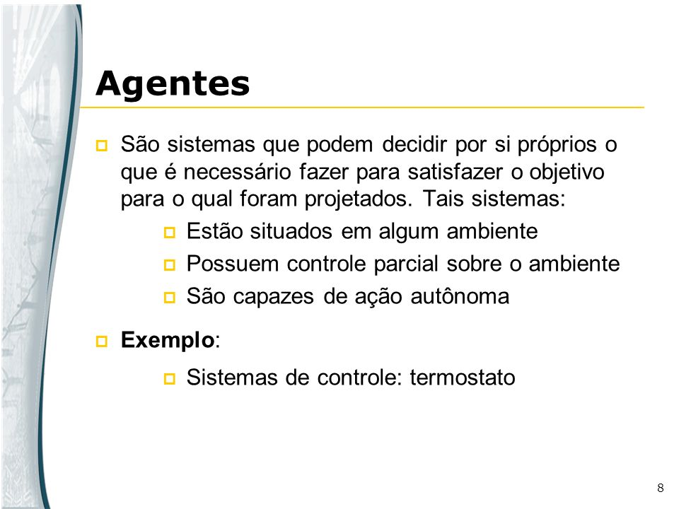 Agente é qualquer entidade que: percebe seu ambiente através de sensores (ex.