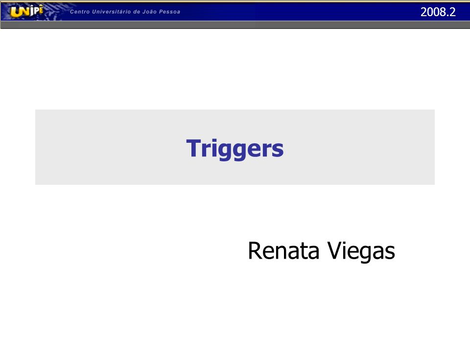 2008.2 Gatilhos (Triggers) Create Table ExemploTrigger ( Id Int Campo Varchar(10))