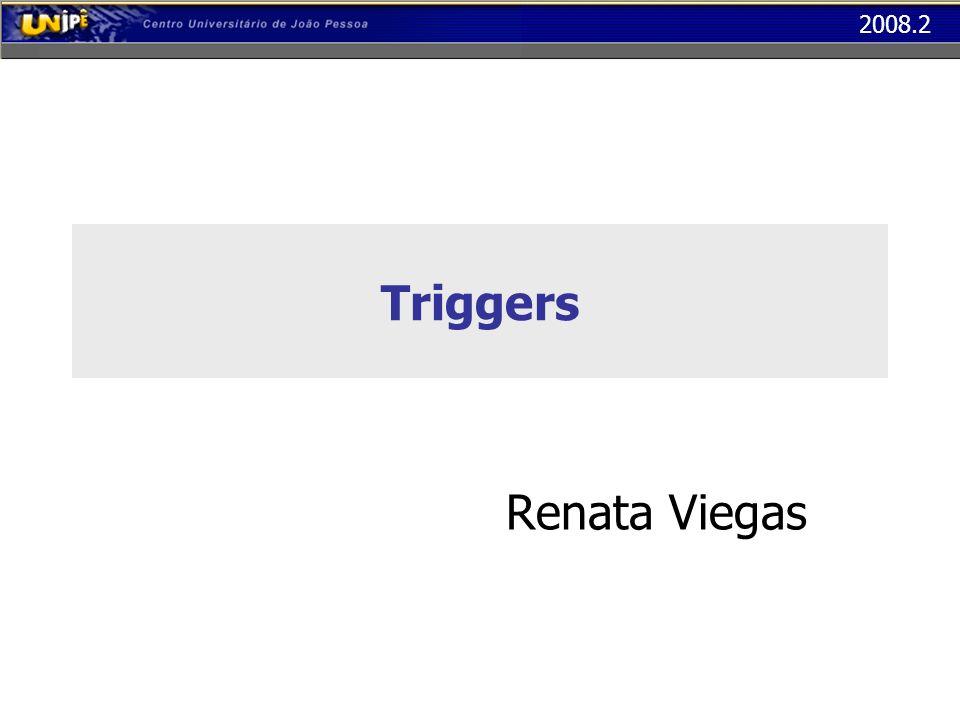 2008.2 Gatilhos (Triggers) Utilizados para implementar regras de negócio da aplicação Sua principal aplicação é a criação de restrições e consistências de acesso ao banco de dados
