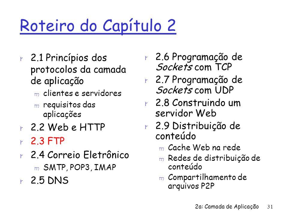 2a: Camada de Aplicação31 Roteiro do Capítulo 2 r 2.1 Princípios dos protocolos da camada de aplicação m clientes e servidores m requisitos das aplica