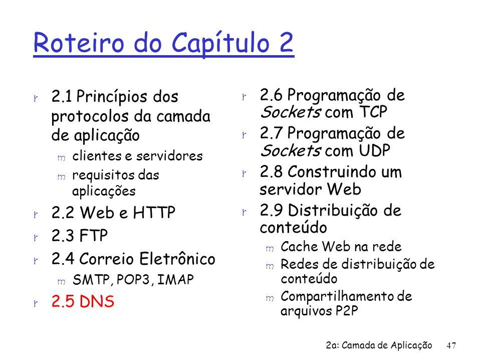 2a: Camada de Aplicação47 Roteiro do Capítulo 2 r 2.1 Princípios dos protocolos da camada de aplicação m clientes e servidores m requisitos das aplica