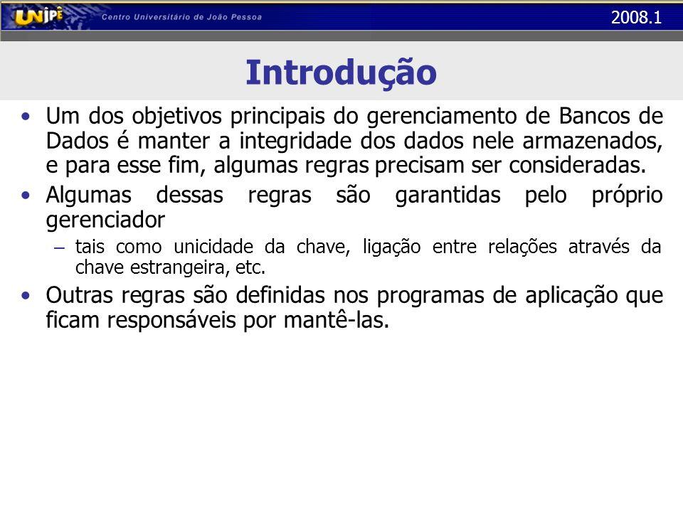 2008.1 Introdução Um dos objetivos principais do gerenciamento de Bancos de Dados é manter a integridade dos dados nele armazenados, e para esse fim,