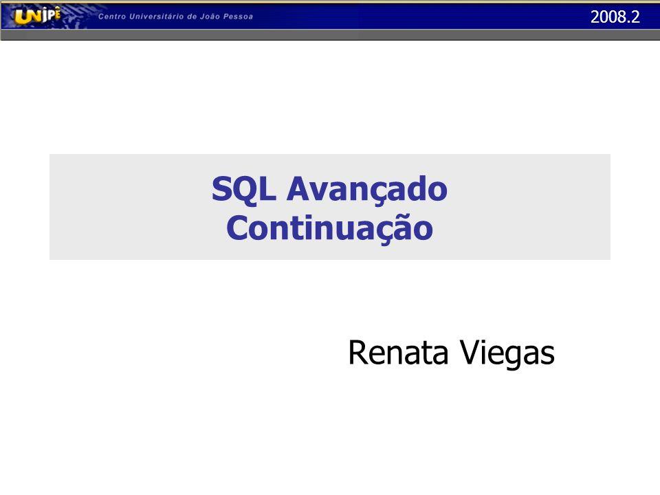 2008.2 SQL Avançado Continuação Renata Viegas