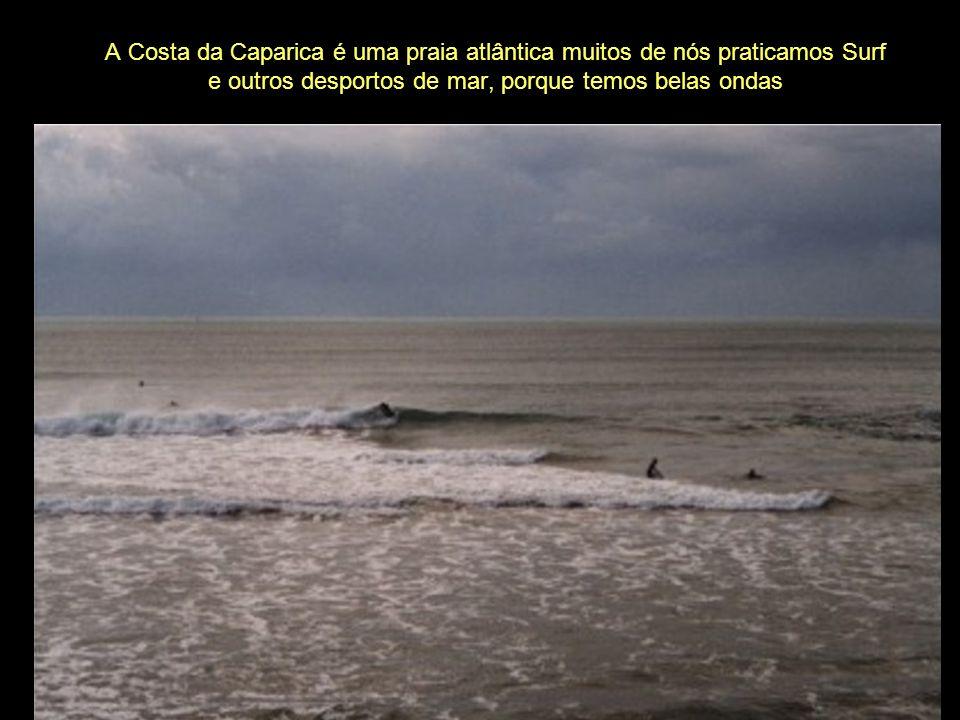 A Costa da Caparica é uma praia atlântica muitos de nós praticamos Surf e outros desportos de mar, porque temos belas ondas