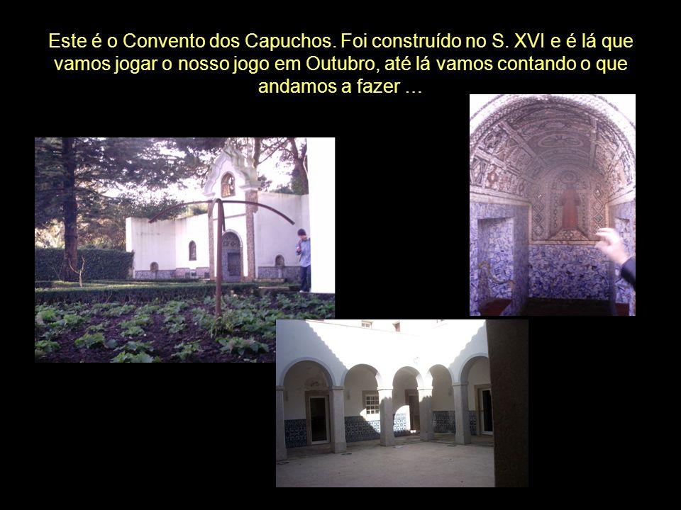 Este é o Convento dos Capuchos. Foi construído no S. XVI e é lá que vamos jogar o nosso jogo em Outubro, até lá vamos contando o que andamos a fazer …