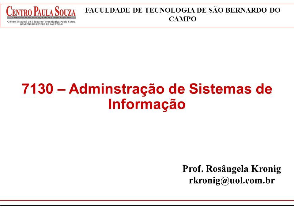 Prof. Rosângela Kronig rkronig@uol.com.br 7130 – Adminstração de Sistemas de Informação FACULDADE DE TECNOLOGIA DE SÃO BERNARDO DO CAMPO