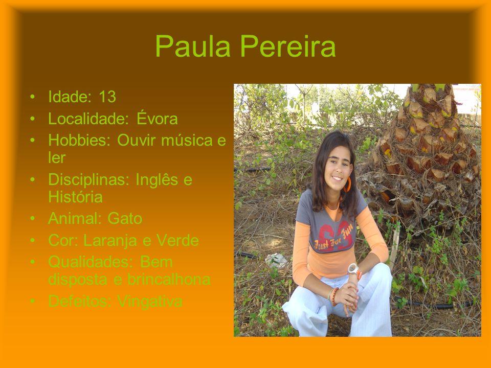 Paula Pereira Idade: 13 Localidade: Évora Hobbies: Ouvir música e ler Disciplinas: Inglês e História Animal: Gato Cor: Laranja e Verde Qualidades: Bem