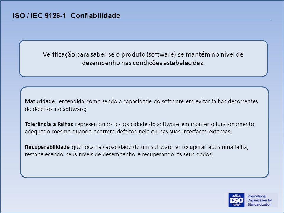 ISO / IEC 9126-1 Confiabilidade Verificação para saber se o produto (software) se mantém no nível de desempenho nas condições estabelecidas. Maturidad