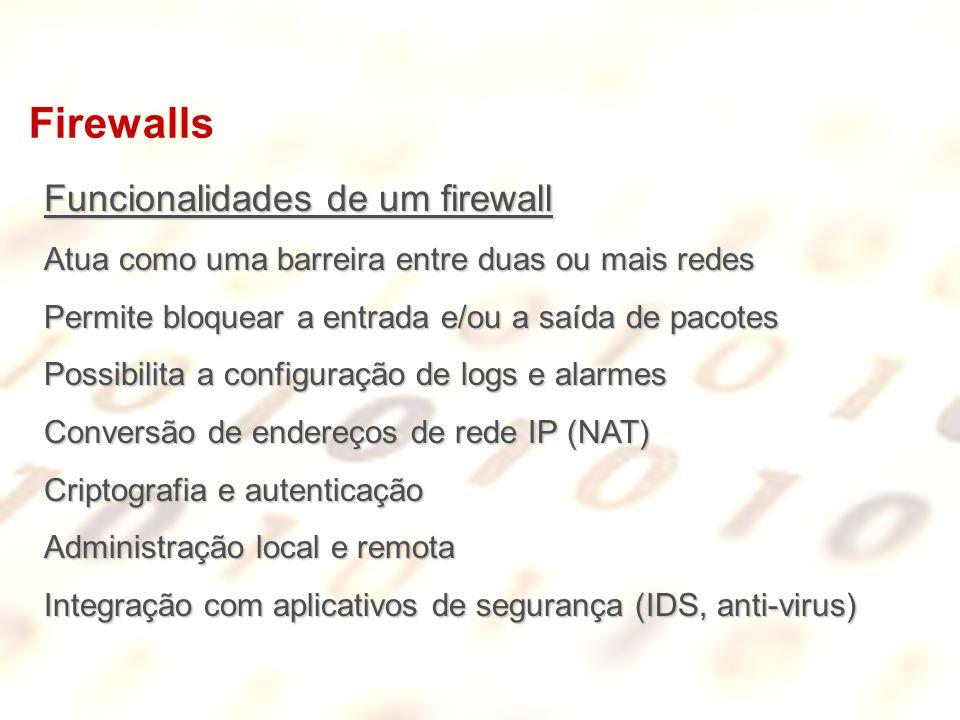 Firewalls Funcionalidades de um firewall Atua como uma barreira entre duas ou mais redes Permite bloquear a entrada e/ou a saída de pacotes Possibilit