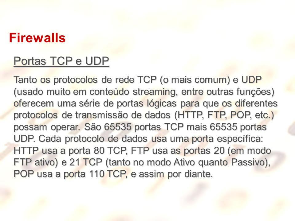 Firewalls Portas TCP e UDP Tanto os protocolos de rede TCP (o mais comum) e UDP (usado muito em conteúdo streaming, entre outras funções) oferecem uma