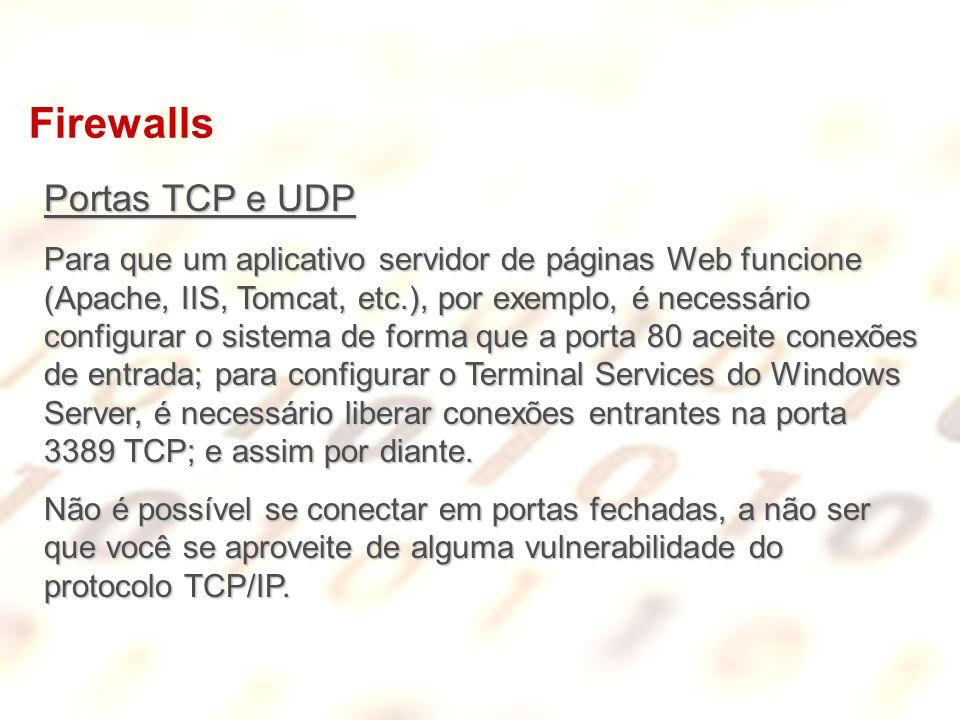 Firewalls Portas TCP e UDP Para que um aplicativo servidor de páginas Web funcione (Apache, IIS, Tomcat, etc.), por exemplo, é necessário configurar o