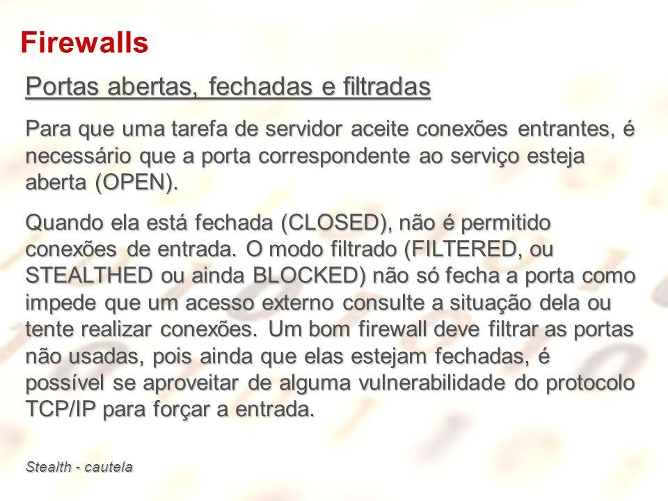 Firewalls Portas abertas, fechadas e filtradas Para que uma tarefa de servidor aceite conexões entrantes, é necessário que a porta correspondente ao s
